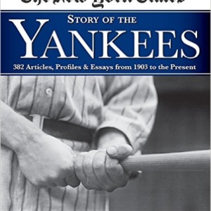 New York Times Story of the Yankees: 382 Articles, Profiles and Essays from 1903 to Present Hardcover – May 1, 2012