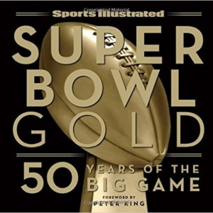 Sports Illustrated Super Bowl Gold: 50 Years of the Big Game Hardcover 13, 2015