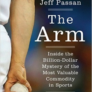 The Arm: Inside the Billion-Dollar Mystery of the Most Valuable Commodity in Sports Hardcover –