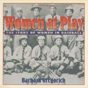 Women at Play: The Story of Women in Baseball Paperback – March, 1993-