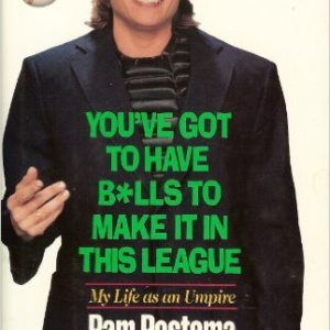 YOU'VE GOT TO HAVE BALLS TO MAKE IT IN THIS LEAGUE: MY LIFE AS AN UMPIREMay 1, 1992 by Pam Postema