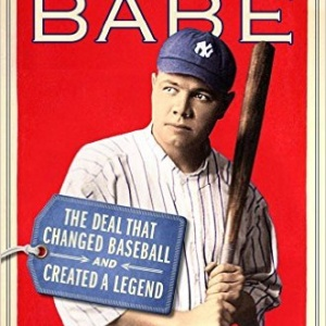 The Selling of the Babe: The Deal That Changed Baseball and Created a Legend Hardcover