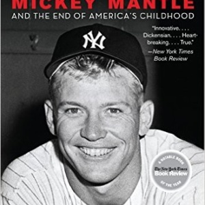 The Last Boy: Mickey Mantle and the End of America's Childhood Paperback-October 4, 2011 – Jane Leavy- book