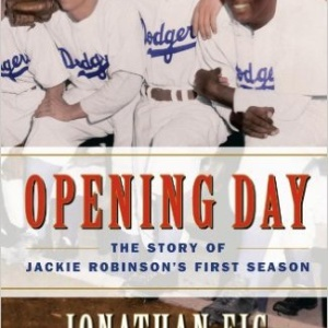 Opening Day: The Story of Jackie Robinson's First Season Hardcover – March 20, 2007 by Jonathan Eig  (Author)