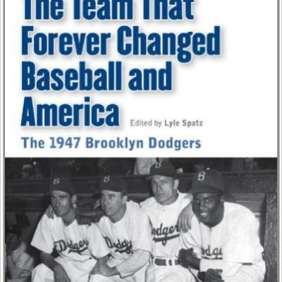 The Team That Forever Changed Baseball and America: The 1947 Brooklyn Dodgers (Memorable Teams in Baseball History) Paperback – April 1, 2012 by Society for American Baseball   Research (SABR)