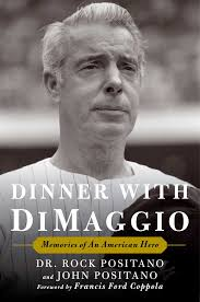 Dinner with DiMaggio: Memories of An American Hero-by Dr. Rock Positano and John Positano