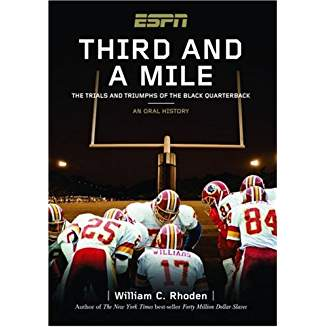 Third and a Mile: From Fritz Pollard to Michael Vick–an Oral History of the Trials, Tears and Triumphs of the Black Quarterback-by William C Rhoden