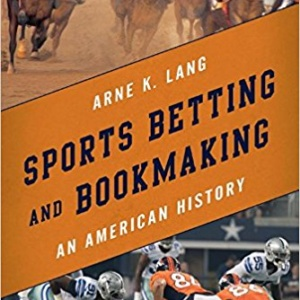 Sports Betting and Bookmaking: An American History Hardcover – July 14, 2016 by Arne K. Lang (Author)