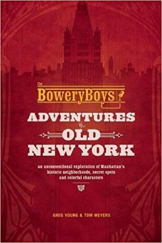 The Bowery Boys: Adventures in Old New York: An Unconventional Exploration of Manhattan's Historic Neighborhoods, Secret Spots and Colorful Characters Paperback – June 21, 2016 by Greg Young (Author), Tom Meyers