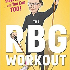 The RBG Workout: How She Stays Strong . . . and You Can Too! Hardcover – October 17, 2017 by Bryant Johnson