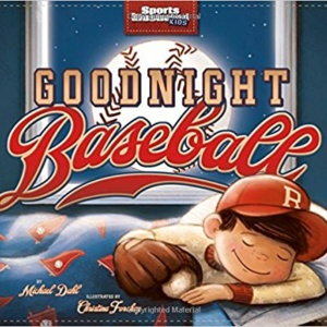 GOODNIGHT BASEBALL BY MICHAEL DAHL