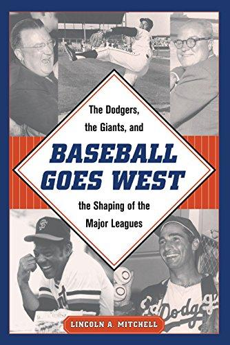 Baseball Goes West: The Dodgers, the Giants, and the Shaping of the Major Leagues- Lincoln A. Mitchell