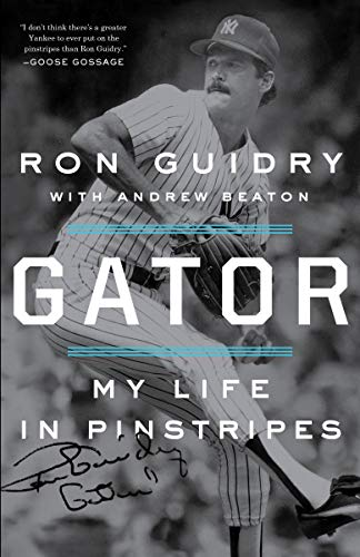 Gator: My Life in Pinstripes Kindle Edition by Ron Guidry