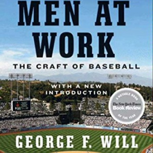 Men at Work: The Craft of Baseball by George F. Will