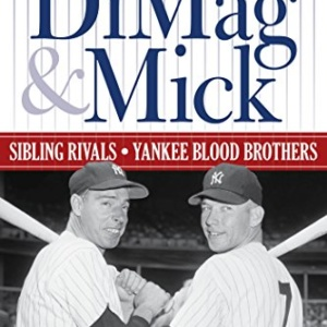 DiMag & Mick: Sibling Rivals, Yankee Blood Brothers Kindle Edition by Tony Castro
