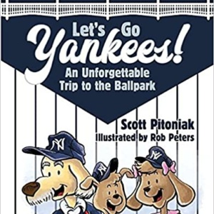 Let's Go Yankees! An Unforgettable Trip to the Ballpark Hardcover – August 28, 2017 by Scott Pitoniak
