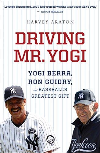 Driving Mr. Yogi: Yogi Berra, Ron Guidry, and Baseball's Greatest Gift by Harvey Araton