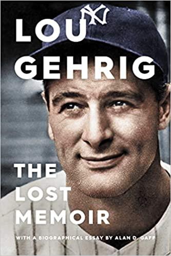 Lou Gehrig: The Lost Memoir – May 12, 2020 by Alan D. Gaf