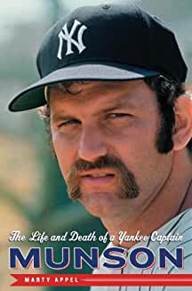 Munson: The Life and Death of a Yankee Captain by Marty Appel