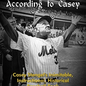 The Gospel According to Casey: Casey Stengel's Inimitable, Instructional, Historical, Baseball Book
