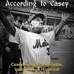 The Gospel According to Casey: Casey Stengel's Inimitable, Instructional, Historical, Baseball Book
