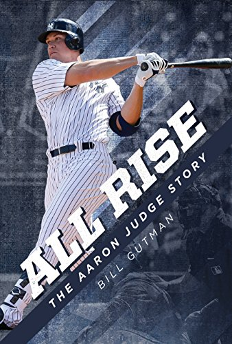 All Rise – The Aaron Judge Story by Bill Gutman