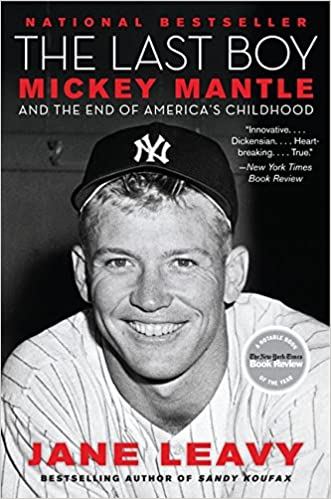 The Last Boy: Mickey Mantle and the End of America's Childhood Paperback – October 4, 2011 by Jane Leavy