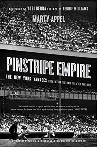 Pinstripe Empire: The New York Yankees from Before the Babe to After the Boss by Marty Appel