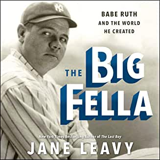 The Big Fella: Babe Ruth and the World He Created by Jane Leavy, Fred Sanders,