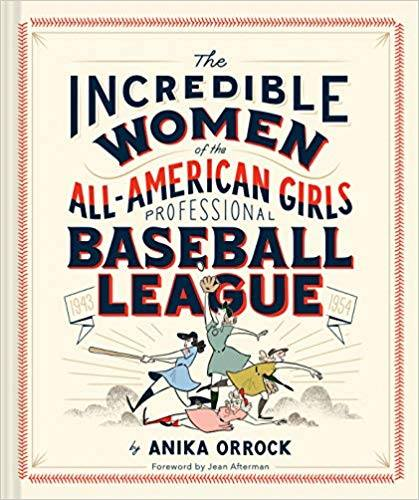 The Incredible Women of the All-American Girls Professional Baseball League: Anika Orrock (Author)