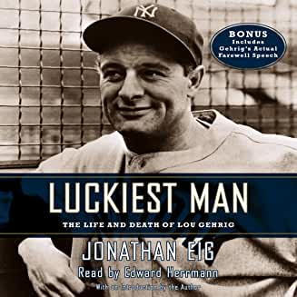Luckiest Man: The Life and Death of Lou Gehrig by Jonathan Eig,