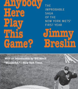 Can't Anybody Here Play This Game?: The Improbable Saga of the New York Mets' First Year by Jimmy Breslin, Bill Veeck
