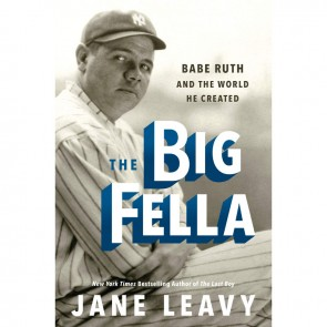 The Big Fella: Babe Ruth and the World He Created by Jane Leavy