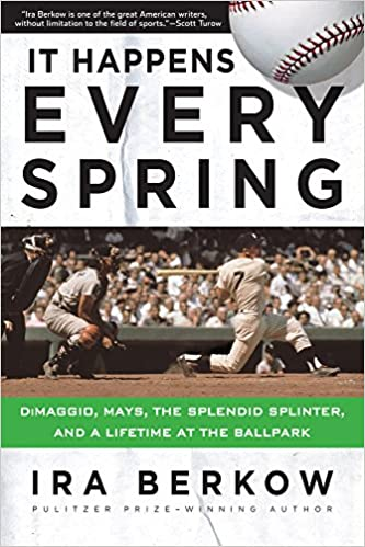 It Happens Every Spring: DiMaggio, Mays, the Splendid Splinter, and a Lifetime at the Ballpark Paperback – April 15, 2017 by Ira Berkow