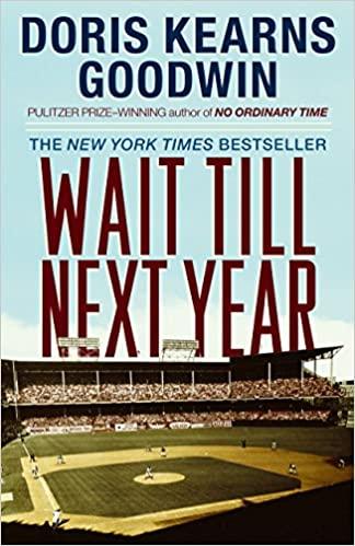 Wait Till Next Year by Doris Kearns Goodwin