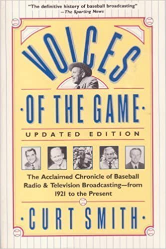 Voices of the Game: The Acclaimed Chronicle of Baseball Radio and Television Broadcasting - by Curt Smith