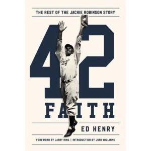 42 Faith: The Rest of the Jackie Robinson Story by Ed Henry, Larry King